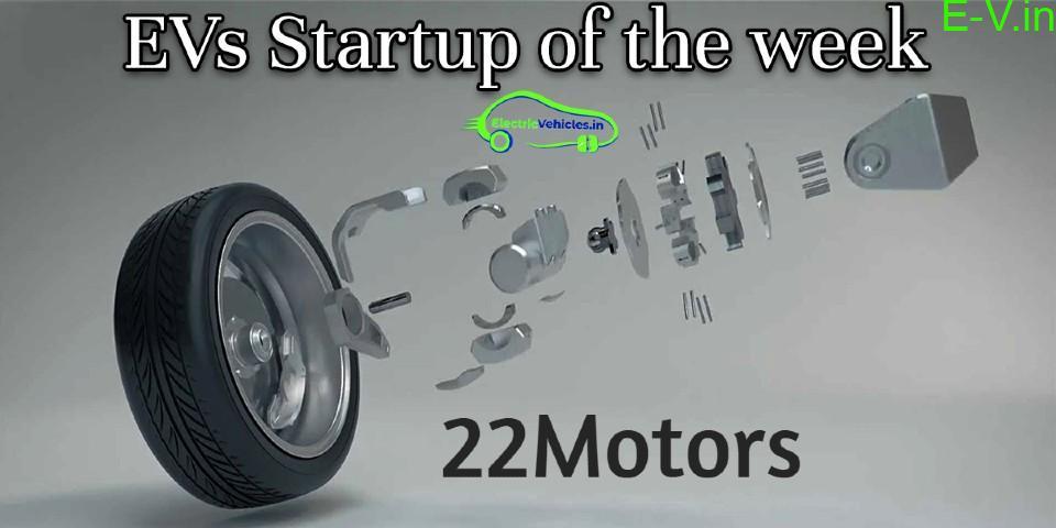 EVs Startup of the week-22Motors
